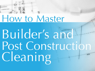 How to Master Builder's & Post Construction Cleans